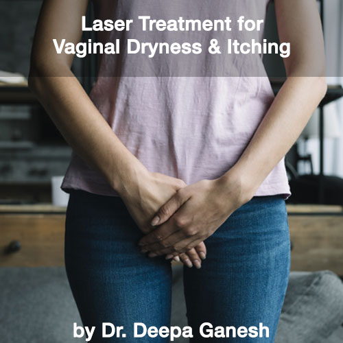 laser-treatment-for-vaginal-dryness-itching-dr-deepa-ganesh-chennai